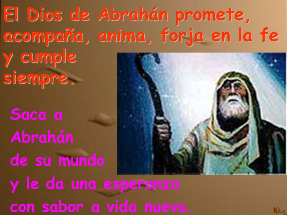 El Dios de Abrahán promete, acompaña, anima, forja en la fe y cumple siempre.
