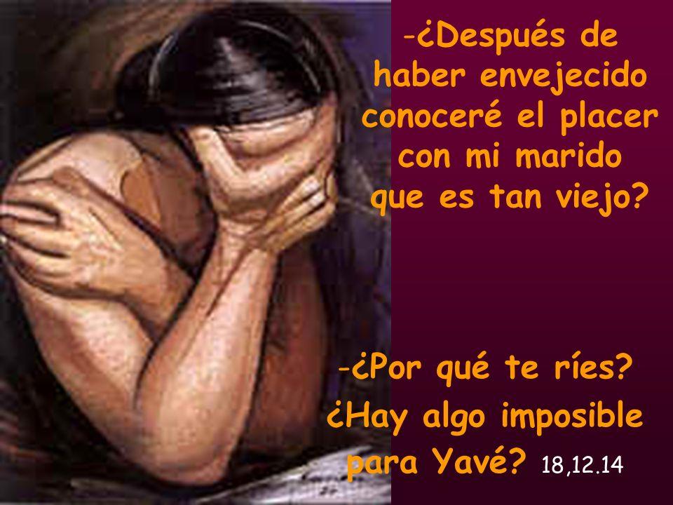 ¿Por qué te ríes ¿Hay algo imposible para Yavé 18,12.14
