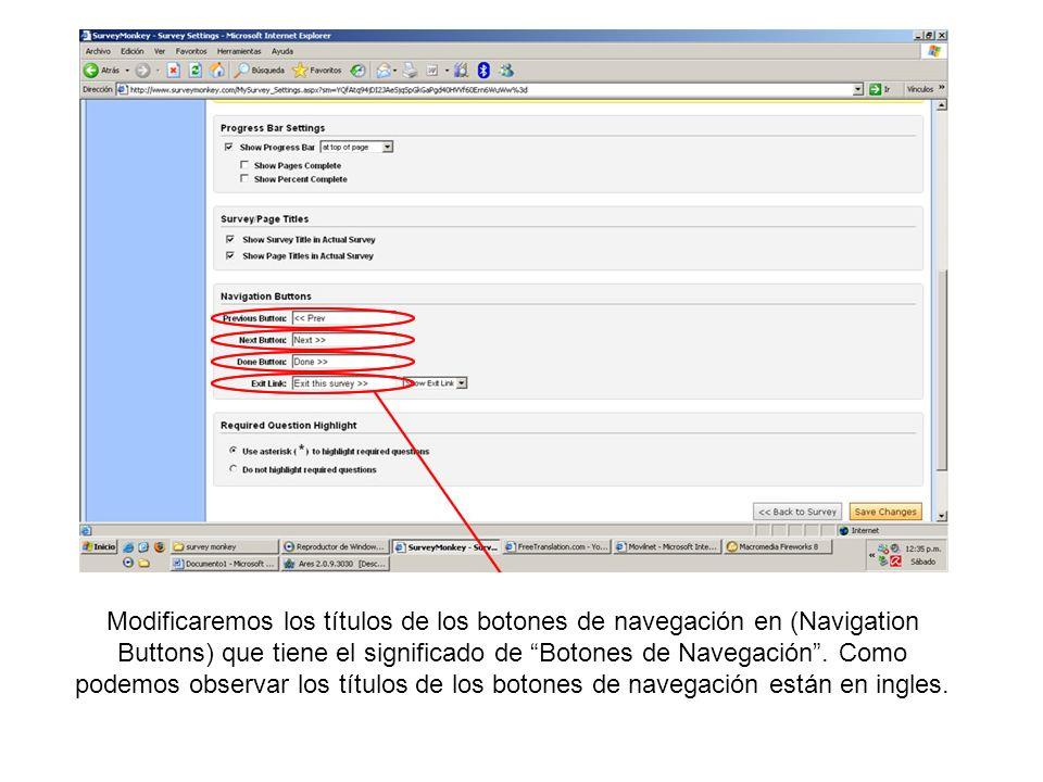 Modificaremos los títulos de los botones de navegación en (Navigation Buttons) que tiene el significado de Botones de Navegación .