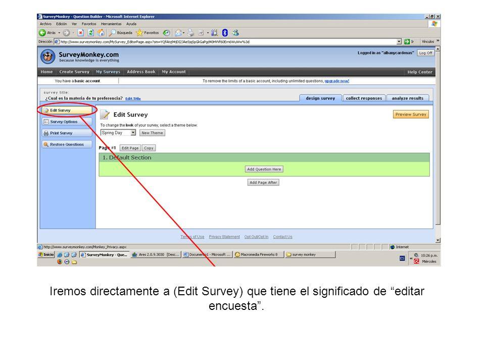 Iremos directamente a (Edit Survey) que tiene el significado de editar encuesta .