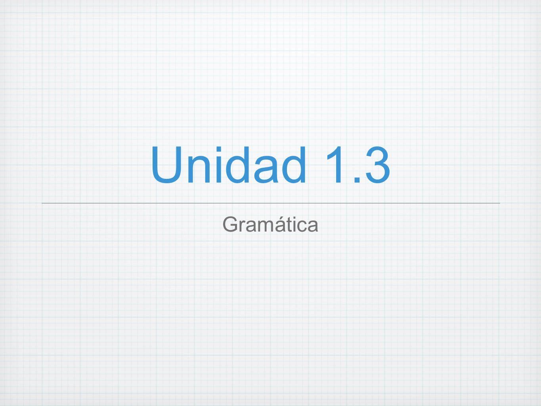 Unidad 1.3 Gramática