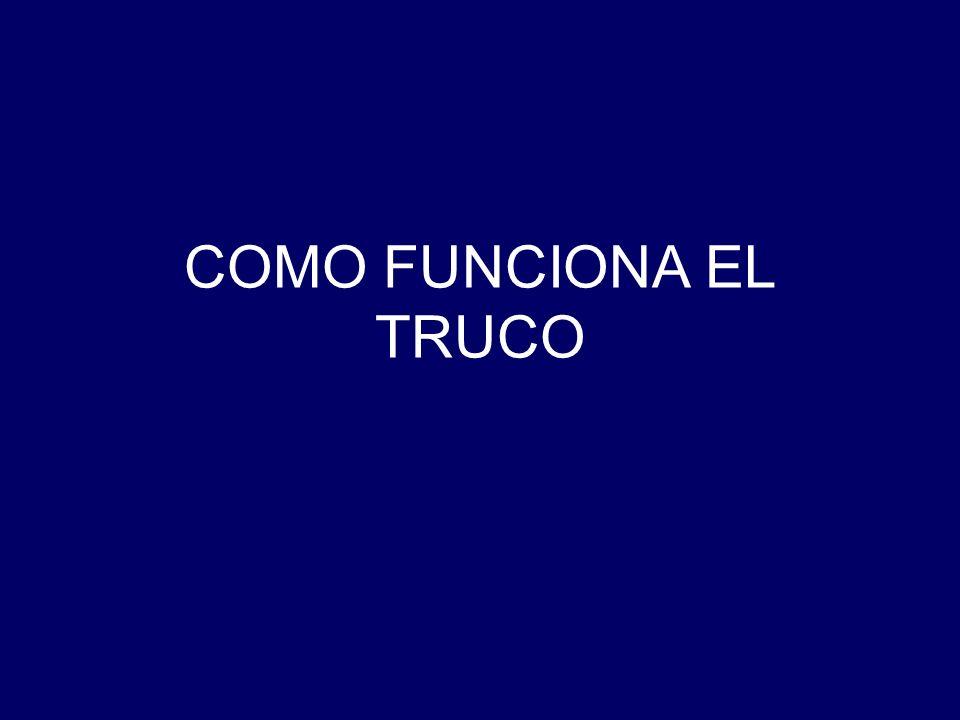 COMO FUNCIONA EL TRUCO