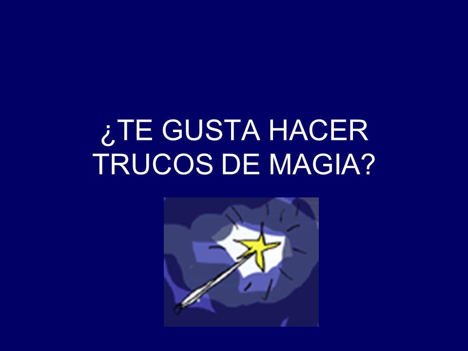 ¿TE GUSTA HACER TRUCOS DE MAGIA