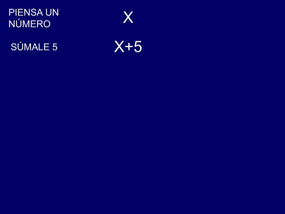 PIENSA UN NÚMERO X X+5 SÚMALE 5