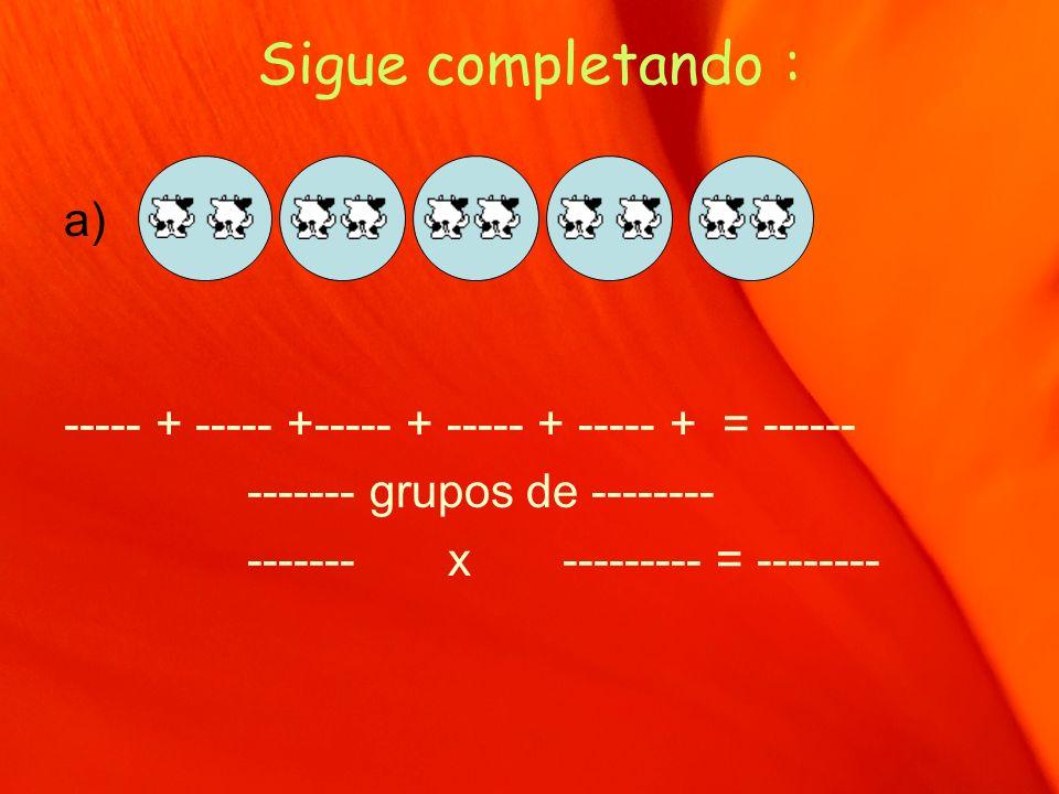 Sigue completando : a) ----- + ----- +----- + ----- + ----- + = ------