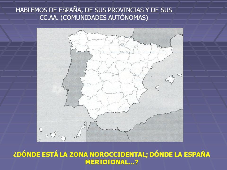 ¿DÓNDE ESTÁ LA ZONA NOROCCIDENTAL; DÓNDE LA ESPAÑA MERIDIONAL…