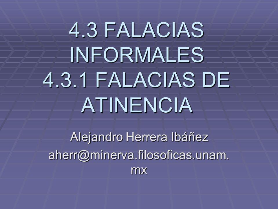 4.3 FALACIAS INFORMALES 4.3.1 FALACIAS DE ATINENCIA