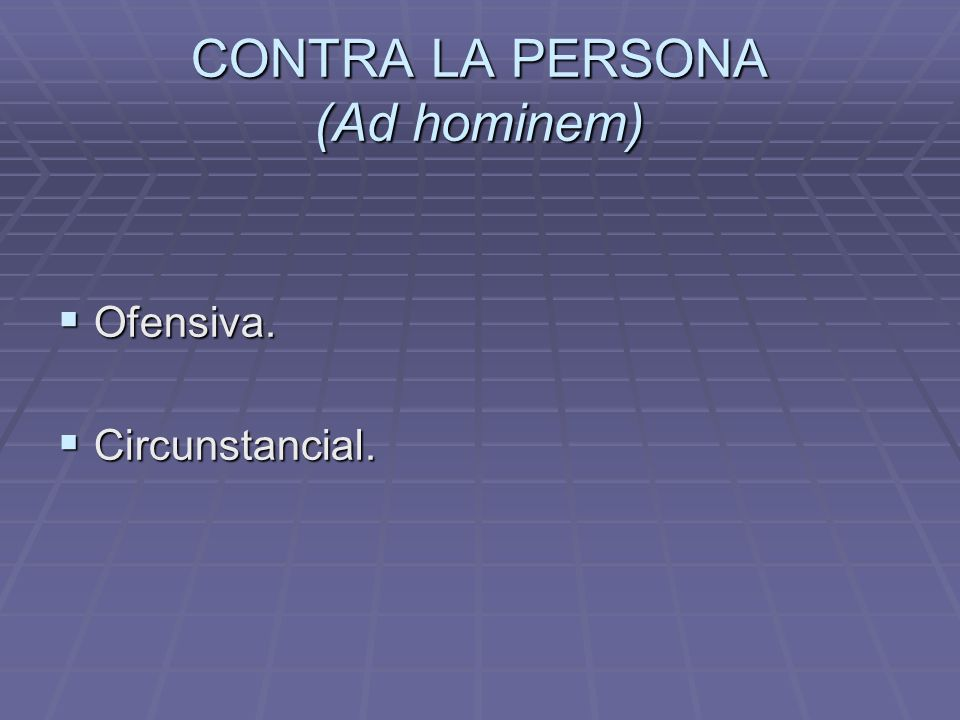 CONTRA LA PERSONA (Ad hominem)