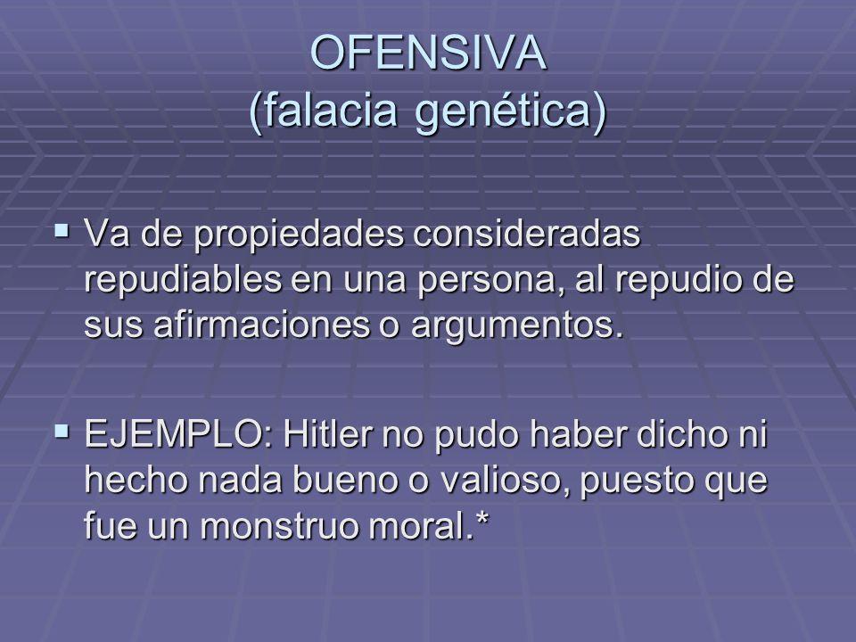 OFENSIVA (falacia genética)