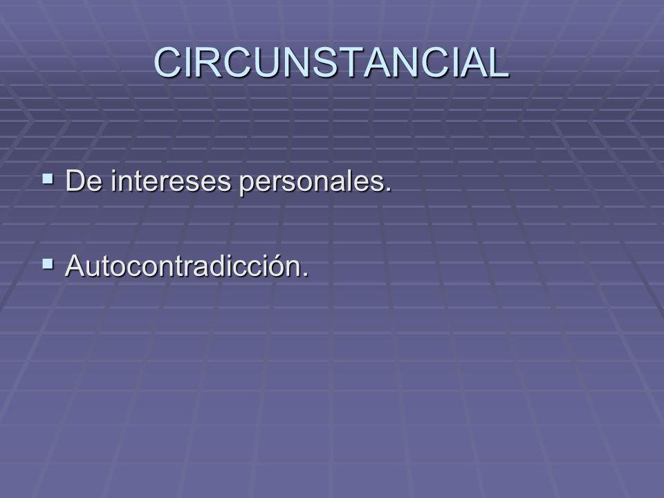 CIRCUNSTANCIAL De intereses personales. Autocontradicción.
