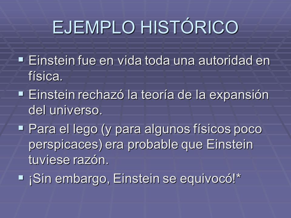 EJEMPLO HISTÓRICO Einstein fue en vida toda una autoridad en física.