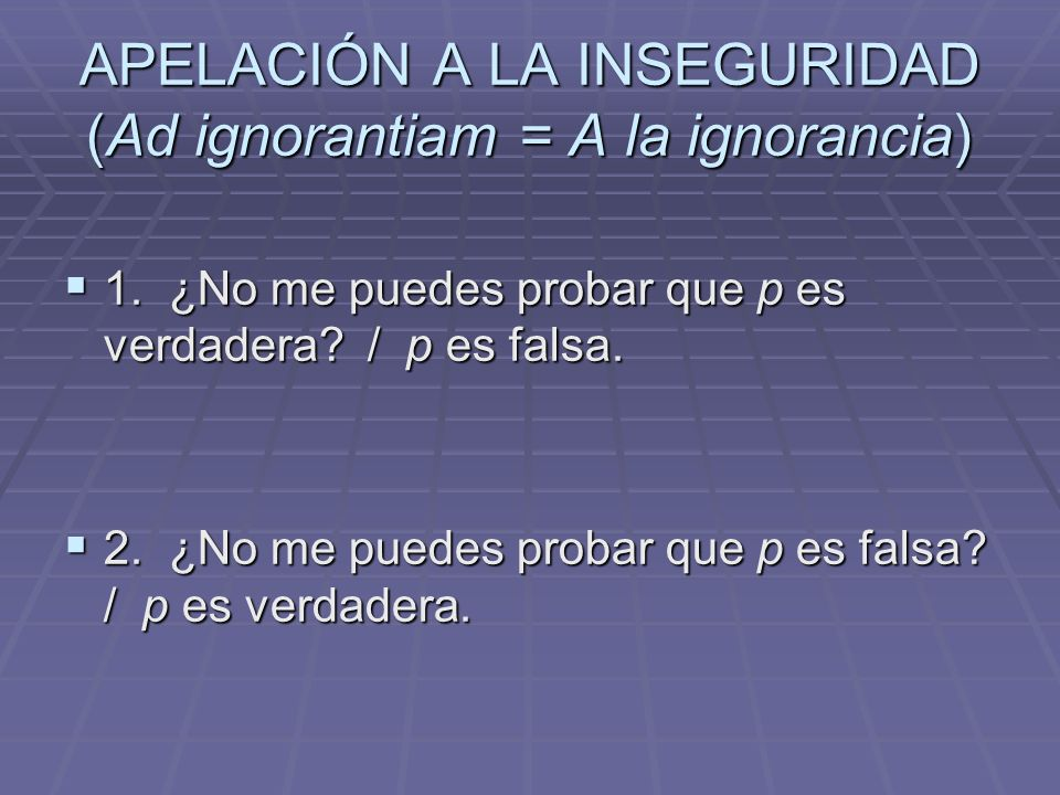 APELACIÓN A LA INSEGURIDAD (Ad ignorantiam = A la ignorancia)