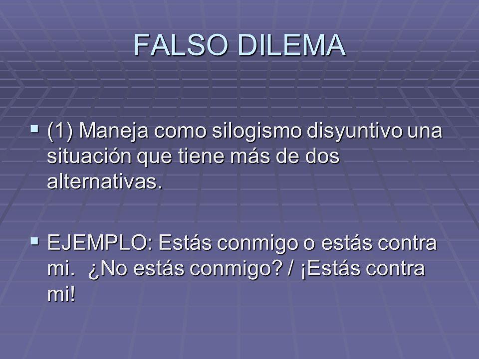 FALSO DILEMA (1) Maneja como silogismo disyuntivo una situación que tiene más de dos alternativas.