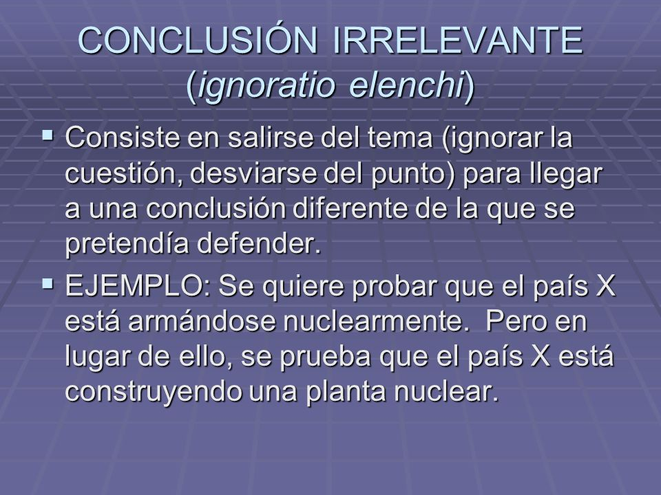 CONCLUSIÓN IRRELEVANTE (ignoratio elenchi)