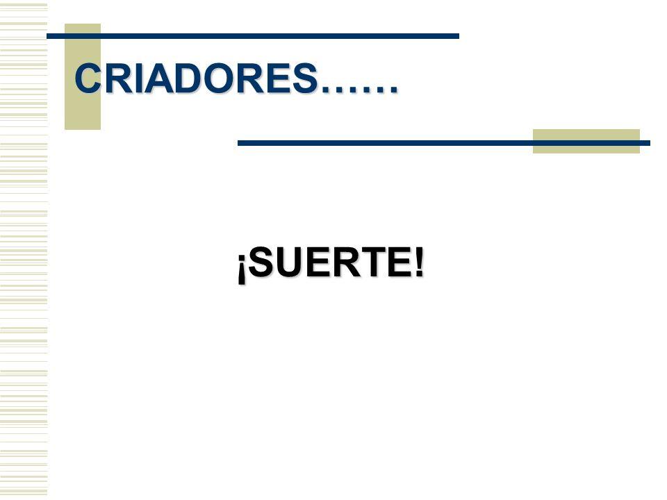 CRIADORES…… ¡SUERTE!