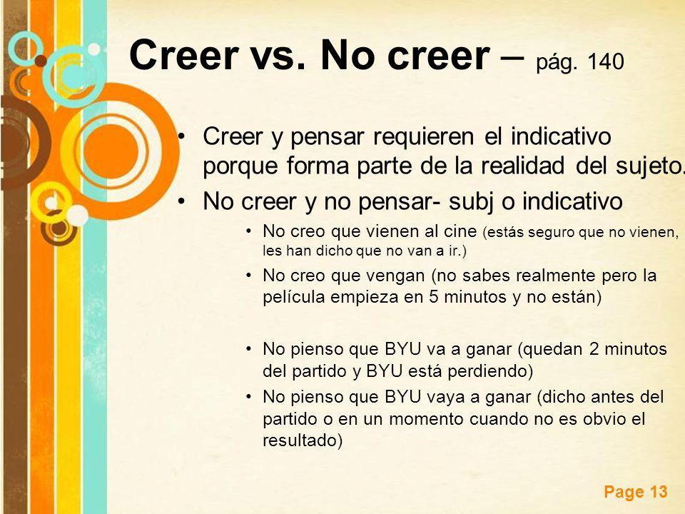 Creer vs. No creer – pág. 140 Creer y pensar requieren el indicativo porque forma parte de la realidad del sujeto.