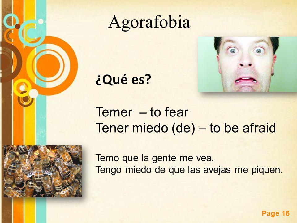 Agorafobia ¿Qué es Temer – to fear Tener miedo (de) – to be afraid