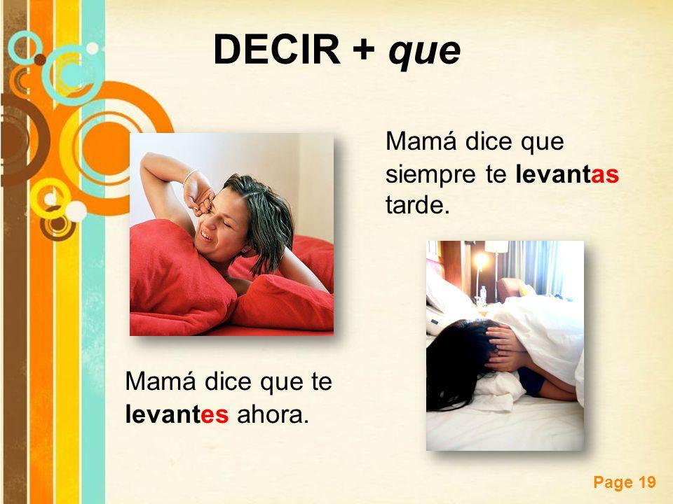 DECIR + que Mamá dice que siempre te levantas tarde.