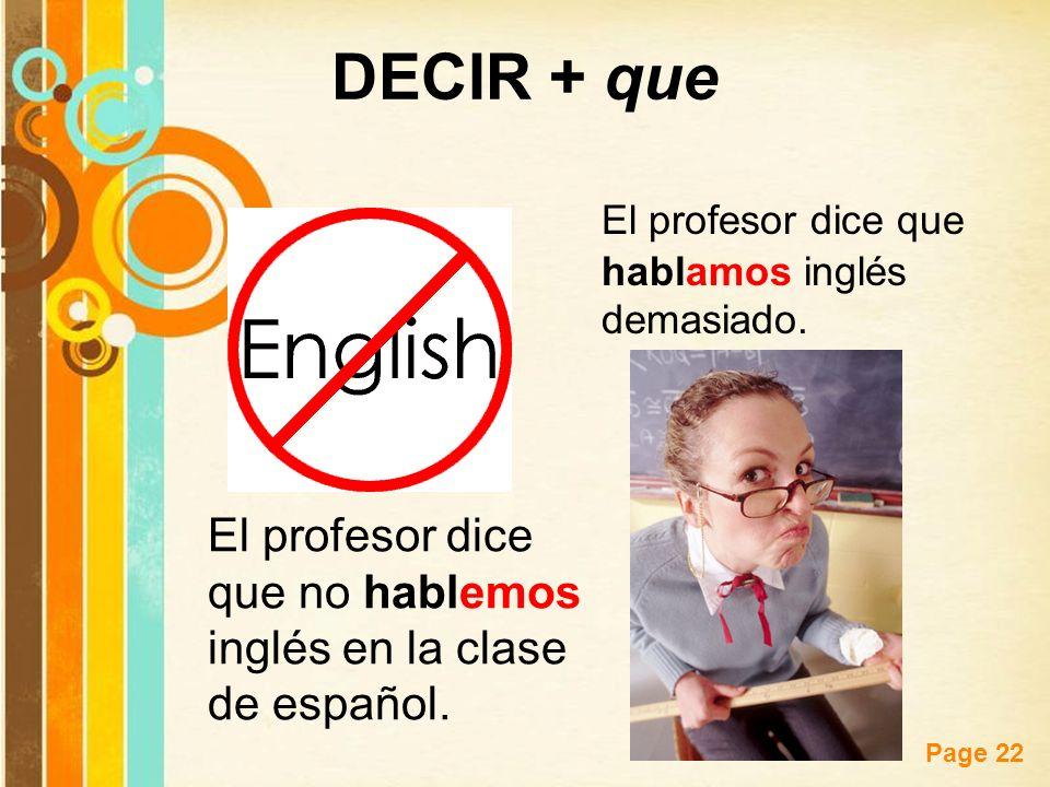 DECIR + que El profesor dice que hablamos inglés demasiado.