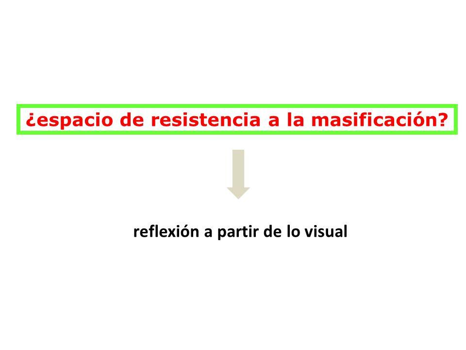¿espacio de resistencia a la masificación