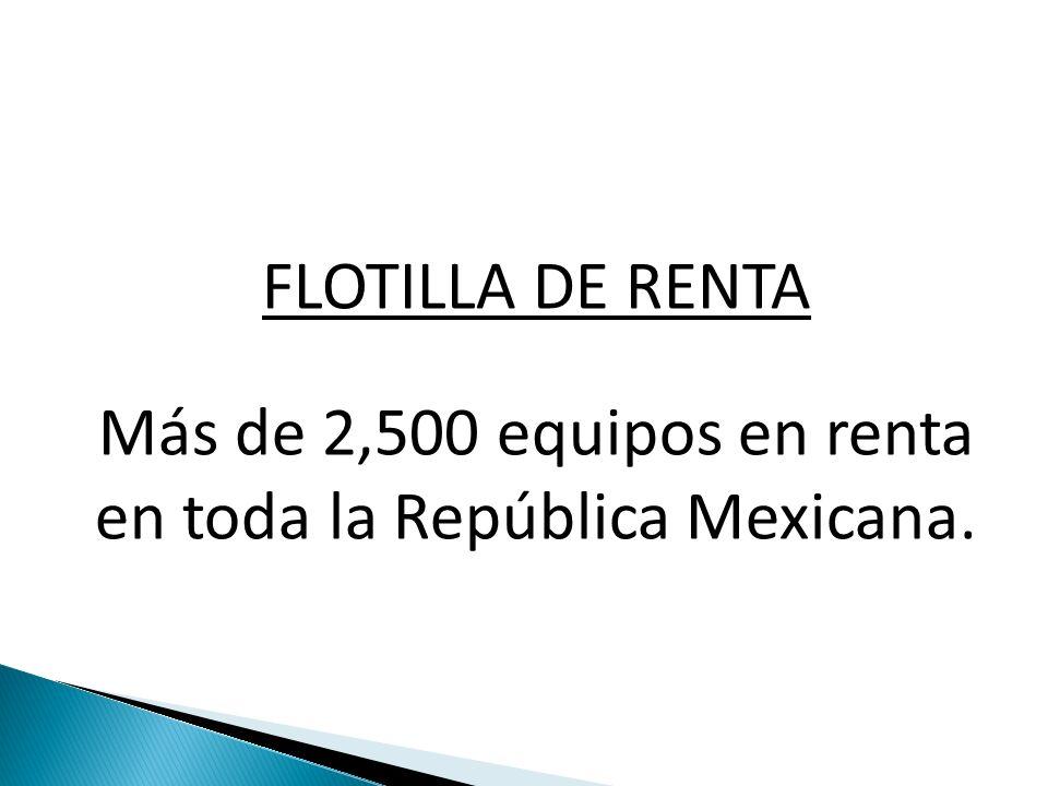 Más de 2,500 equipos en renta en toda la República Mexicana.