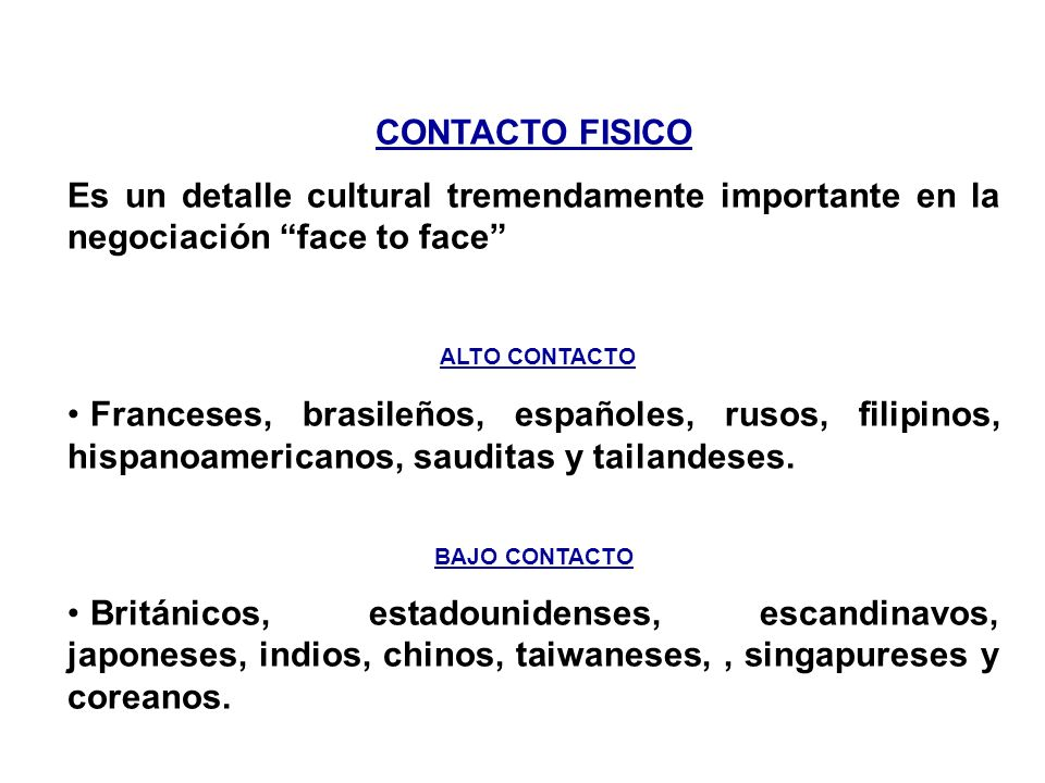 CONTACTO FISICO Es un detalle cultural tremendamente importante en la negociación face to face ALTO CONTACTO.