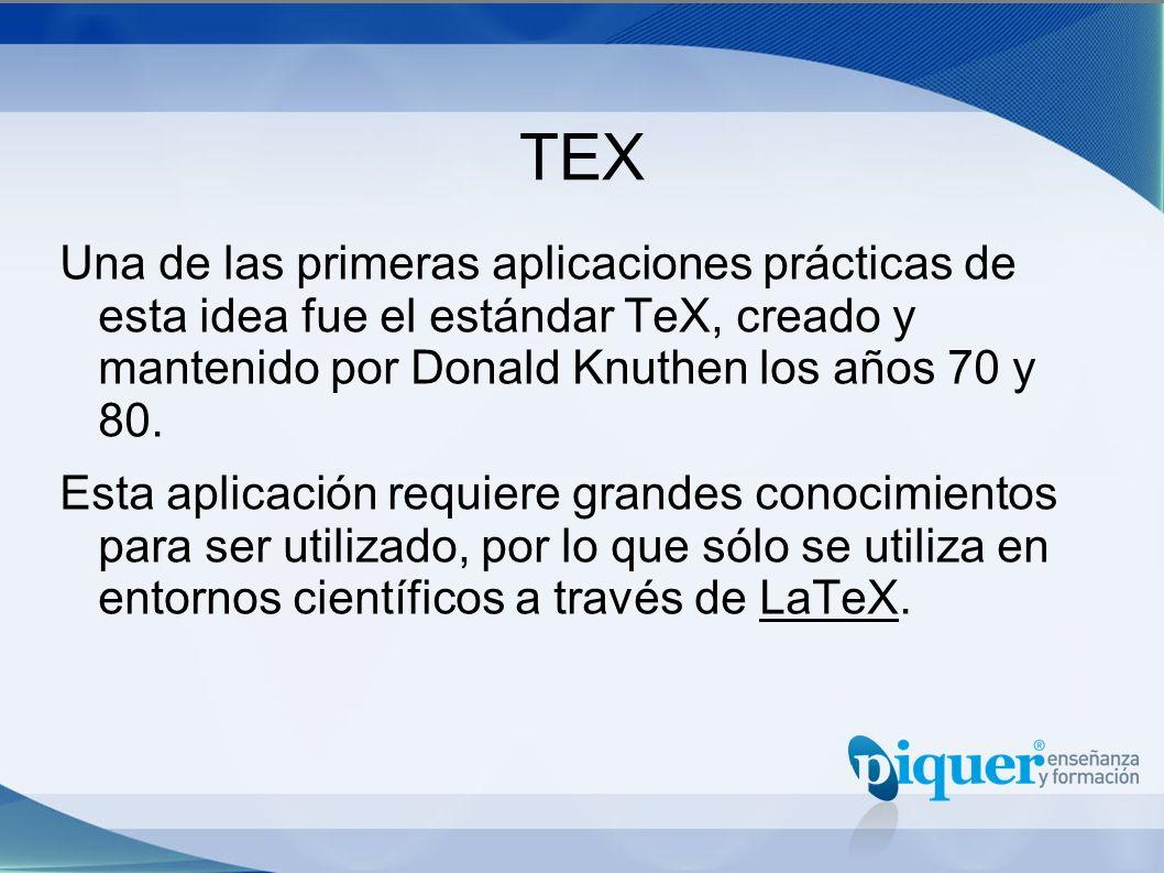 TEX Una de las primeras aplicaciones prácticas de esta idea fue el estándar TeX, creado y mantenido por Donald Knuthen los años 70 y 80.