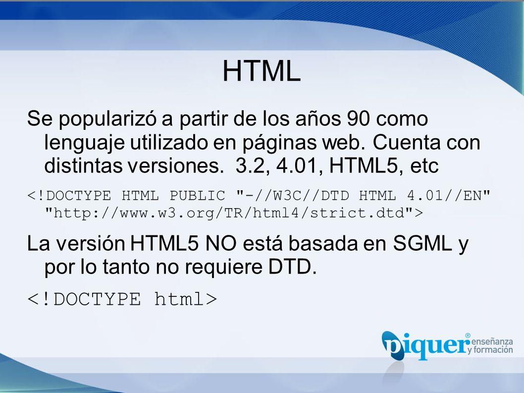 HTML Se popularizó a partir de los años 90 como lenguaje utilizado en páginas web. Cuenta con distintas versiones. 3.2, 4.01, HTML5, etc.