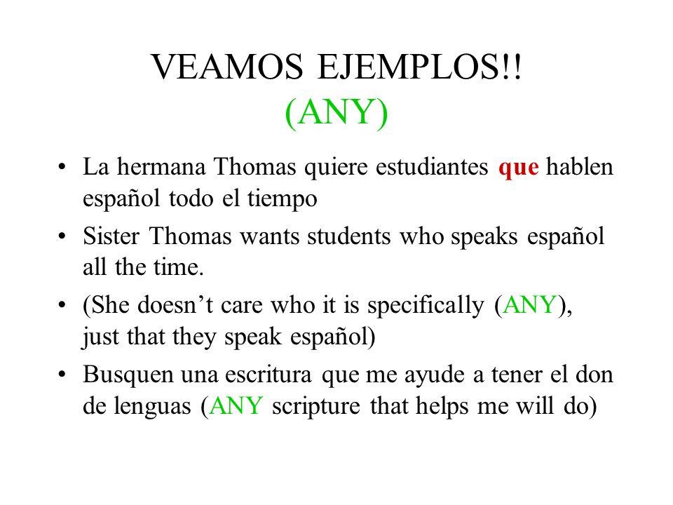 VEAMOS EJEMPLOS!! (ANY) La hermana Thomas quiere estudiantes que hablen español todo el tiempo.