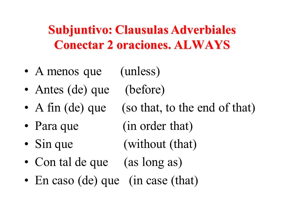 Subjuntivo: Clausulas Adverbiales Conectar 2 oraciones. ALWAYS