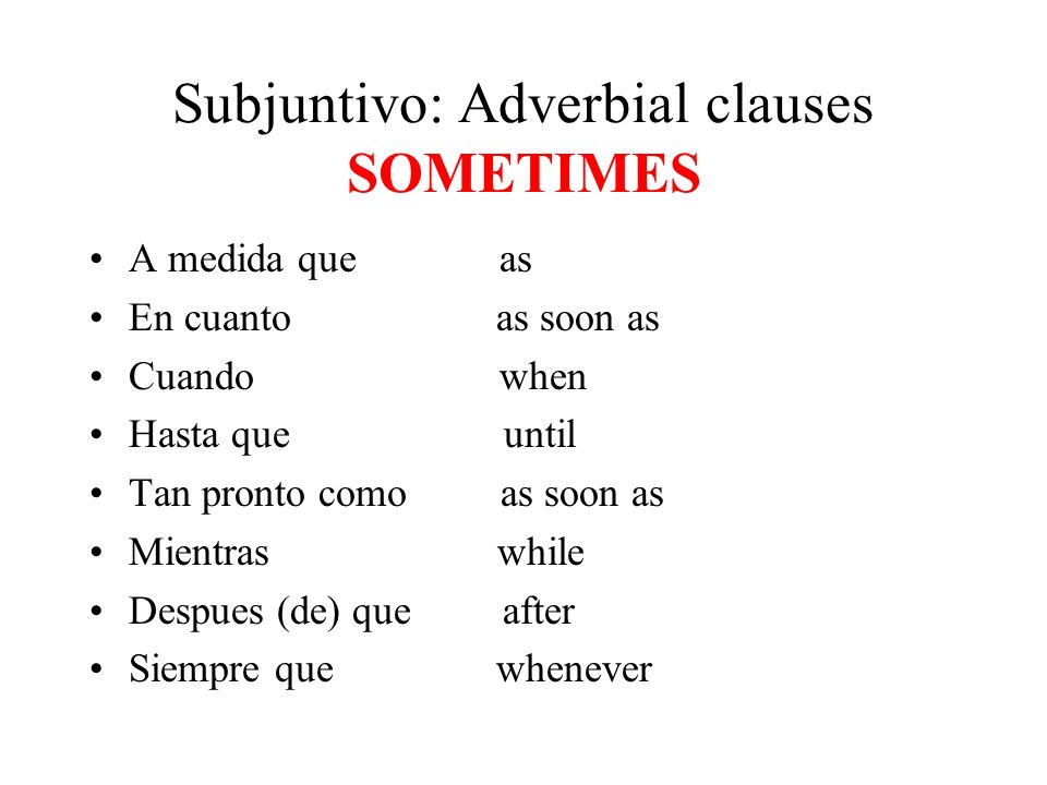 Subjuntivo: Adverbial clauses SOMETIMES