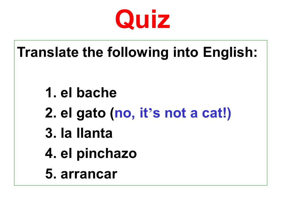 Quiz Translate the following into English: 1. el bache