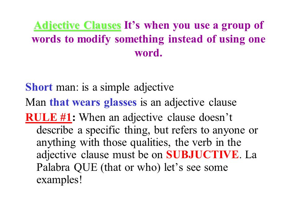 Adjective Clauses It's when you use a group of words to modify something instead of using one word.