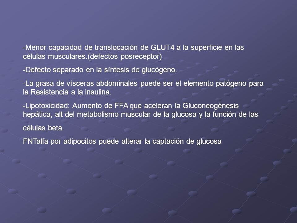 -Menor capacidad de translocación de GLUT4 a la superficie en las células musculares.(defectos posreceptor)