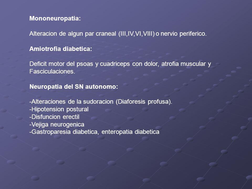Mononeuropatia: Alteracion de algun par craneal (III,IV,VI,VIII) o nervio periferico. Amiotrofia diabetica: