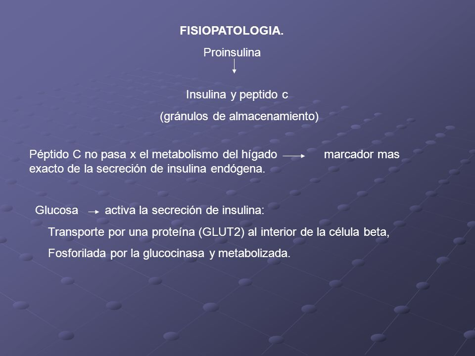 FISIOPATOLOGIA. Proinsulina. Insulina y peptido c. (gránulos de almacenamiento)