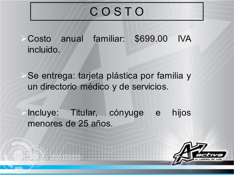 C O S T O Costo anual familiar: $699.00 IVA incluido.