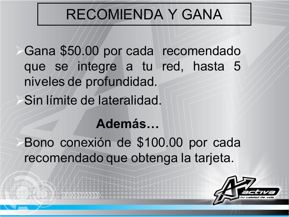 RECOMIENDA Y GANA Gana $50.00 por cada recomendado que se integre a tu red, hasta 5 niveles de profundidad.