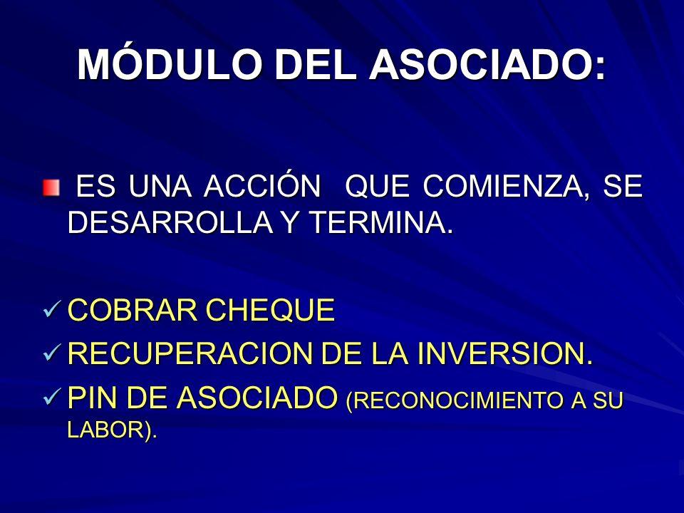 MÓDULO DEL ASOCIADO: ES UNA ACCIÓN QUE COMIENZA, SE DESARROLLA Y TERMINA. COBRAR CHEQUE. RECUPERACION DE LA INVERSION.