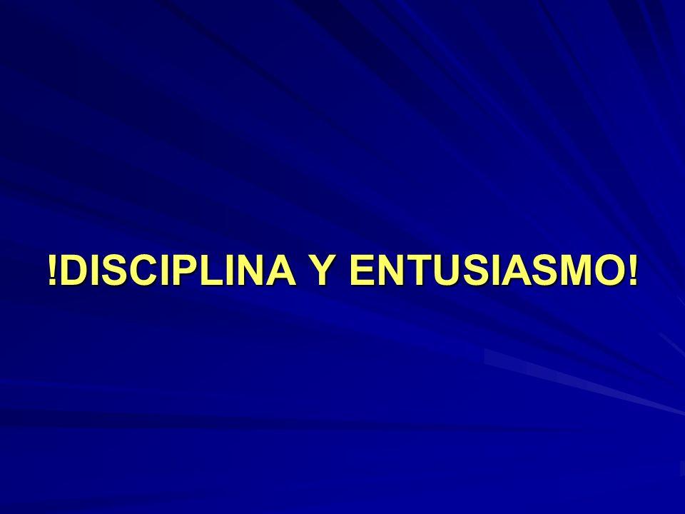 !DISCIPLINA Y ENTUSIASMO!