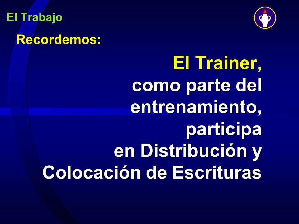 El Trabajo Recordemos: El Trainer, como parte del entrenamiento, participa en Distribución y Colocación de Escrituras.