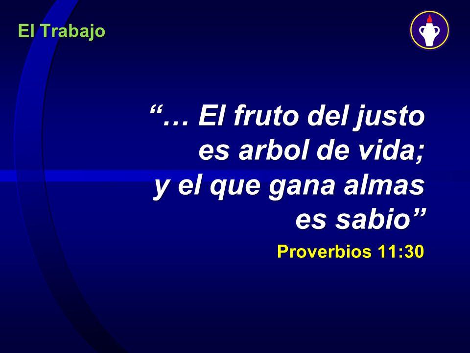 … El fruto del justo es arbol de vida; y el que gana almas es sabio