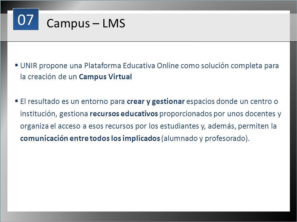 07 1. Campus – LMS. UNIR propone una Plataforma Educativa Online como solución completa para la creación de un Campus Virtual.