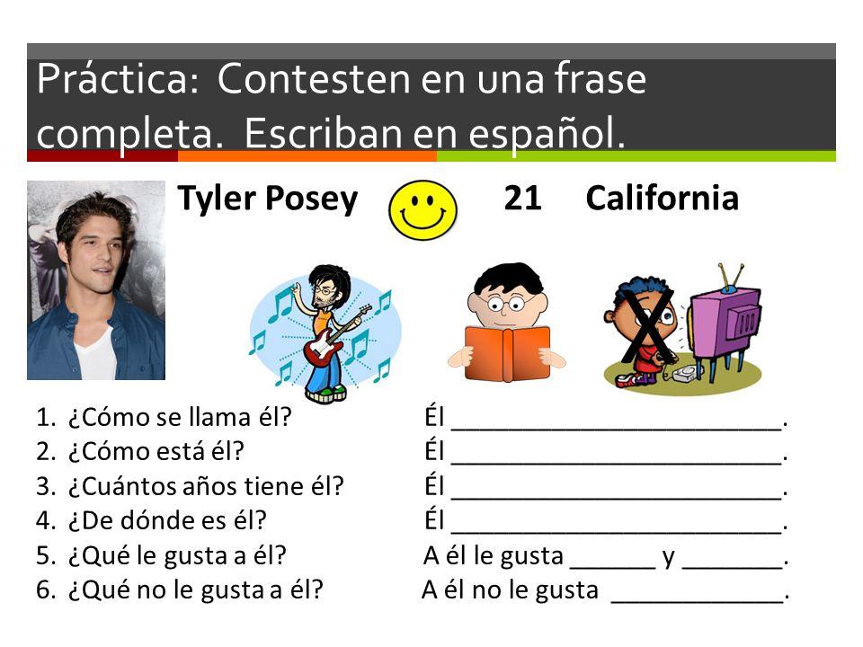 Práctica: Contesten en una frase completa. Escriban en español.