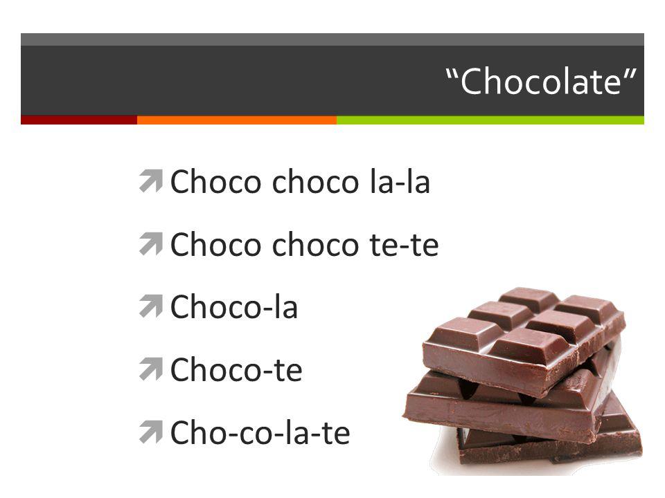 Chocolate Choco choco la-la Choco choco te-te Choco-la Choco-te