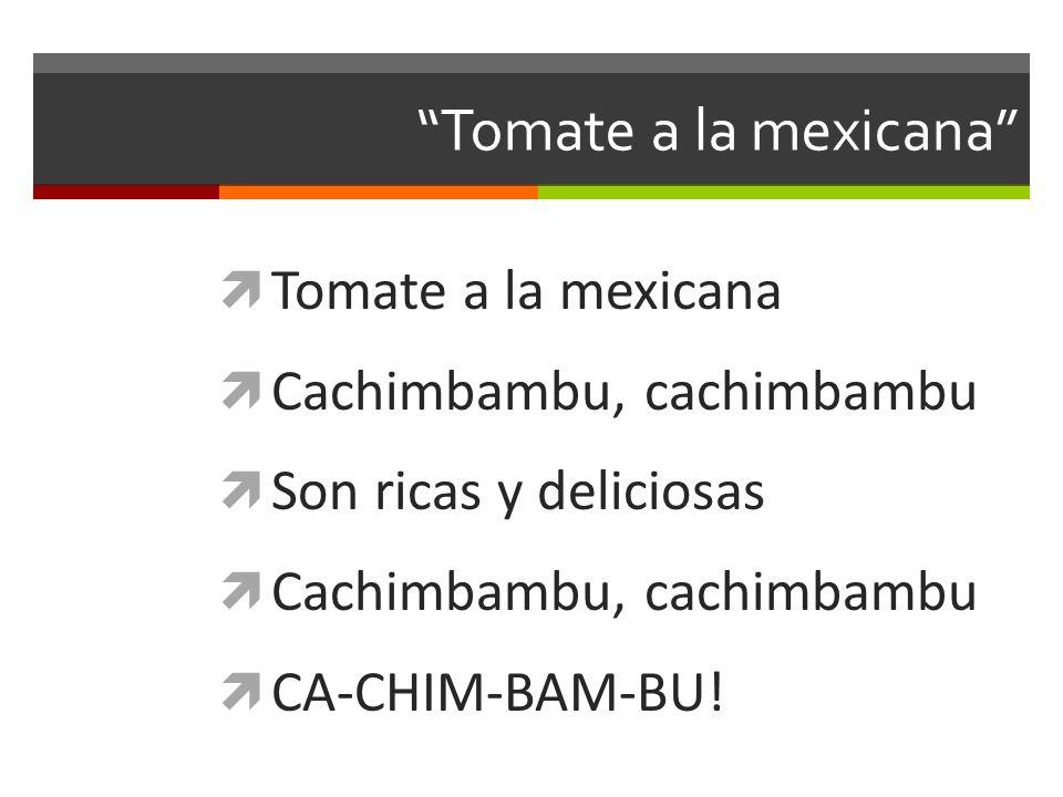 Tomate a la mexicana Tomate a la mexicana Cachimbambu, cachimbambu