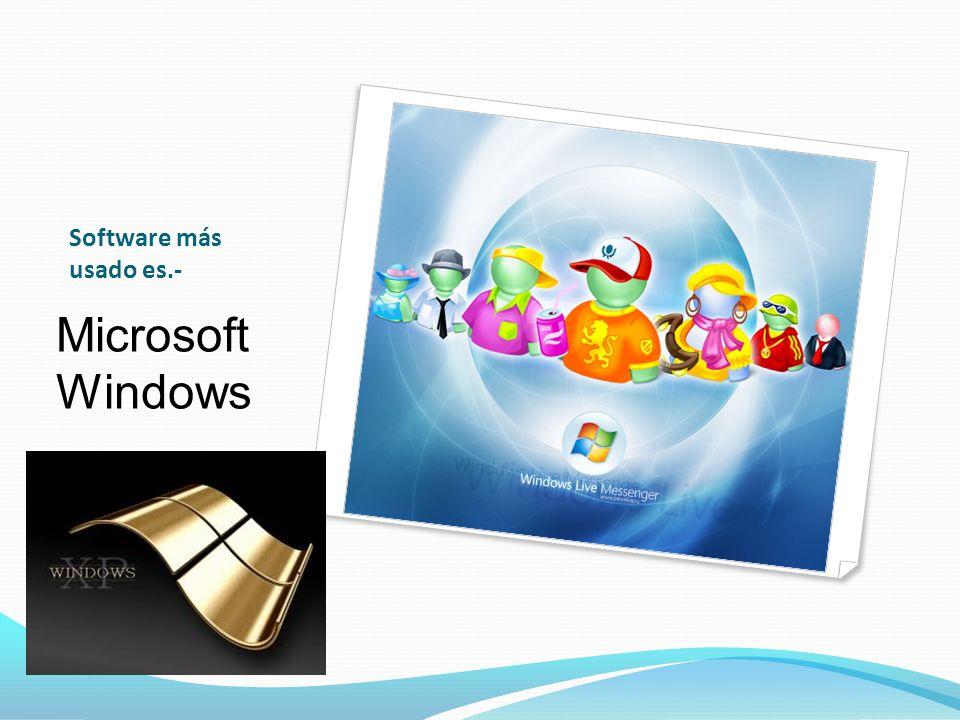 Software más usado es.- Microsoft Windows