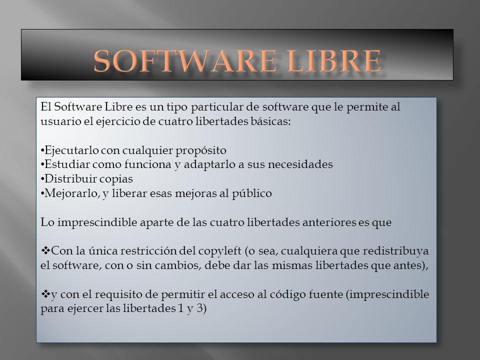 Software Libre El Software Libre es un tipo particular de software que le permite al usuario el ejercicio de cuatro libertades básicas: