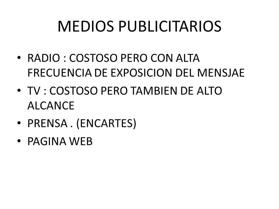 MEDIOS PUBLICITARIOS RADIO : COSTOSO PERO CON ALTA FRECUENCIA DE EXPOSICION DEL MENSJAE. TV : COSTOSO PERO TAMBIEN DE ALTO ALCANCE.