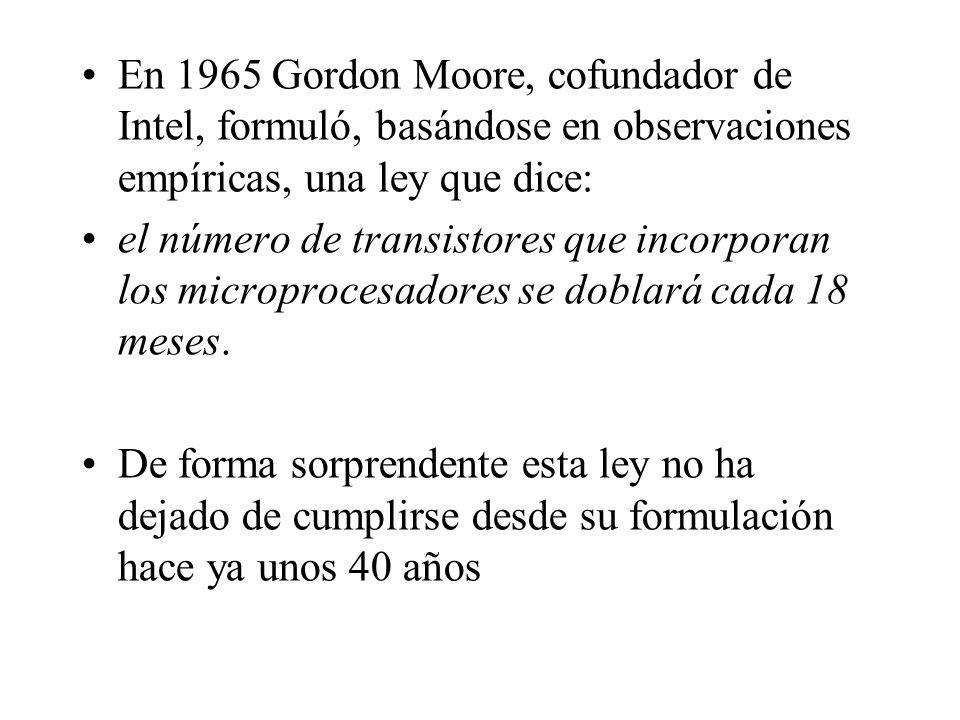 En 1965 Gordon Moore, cofundador de Intel, formuló, basándose en observaciones empíricas, una ley que dice: